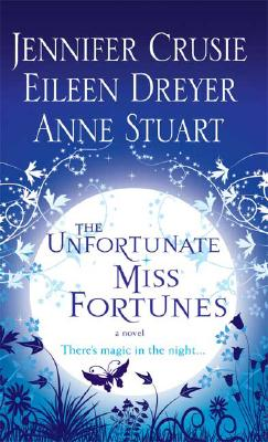 The Unfortunate Miss Fortunes, ANNE STUART, JENNIFER CRUSIE, EILEEN DREYER