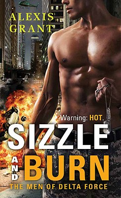 Sizzle and Burn (The Men of Delta Force), Alexis Grant