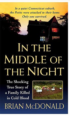 In the Middle of the Night: The Shocking True Story of a Family Killed in Cold Blood (St. Martin's True Crime Library), Brian McDonald