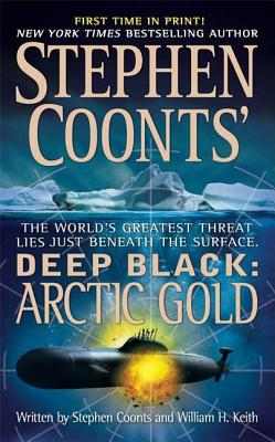 Arctic Gold (Stephen Coonts' Deep Black, Book 7), Stephen Coonts, William H. Keith