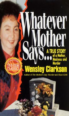 Image for Whatever Mother Says...: A True Story of a Mother, Madness and Murder (St. Martin's True Crime Library)