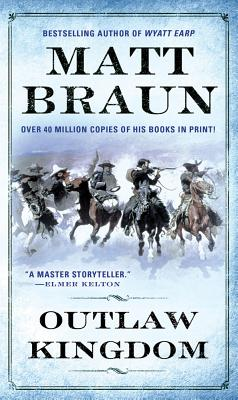 Outlaw Kingdom: Bill Tilghman Was The Man Who Tamed Dodge City. Now He Faced A Lawless Frontier. (The Gunfighter Chronicles Series), Matt Braun