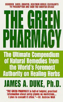 Image for Green Pharmacy : The Ultimate Compendium of Natural Remedies Form the Worlds Foremost Authority on Healing Herbs