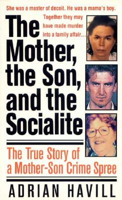 Image for The Mother, The Son, And The Socialite: The True Story Of A Mother-Son Crime Spree (St. Martin's True Crime Library)