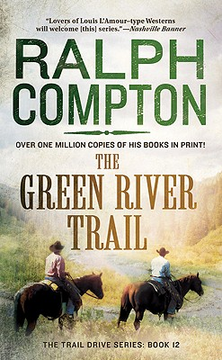 The Green River Trail: The Trail Drive Series #13 (The Trail Drive), RALPH COMPTON