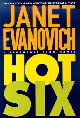 Hot Six: A Stephanie Plum Novel (A Stephanie Plum Novel), Janet Evanovich