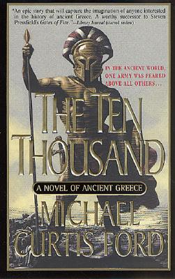 The Ten Thousand: A Novel of Ancient Greece, MICHAEL CURTIS FORD