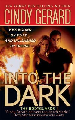 Into the Dark (The Bodyguards, Book 6), Cindy Gerard