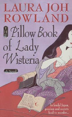 The Pillow Book of Lady Wisteria (Sano Ichiro Mysteries), Laura Joh Rowland