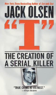 I: The Creation of a Serial Killer, Jack Olsen