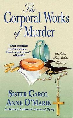 The Corporal Works of Murder (A Sister Mary Helen Mystery), Carol Anne O'Marie