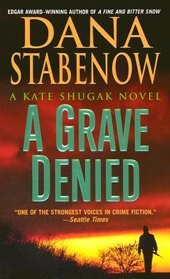 A Grave Denied (Kate Shugak Mysteries, No. 13), Dana Stabenow