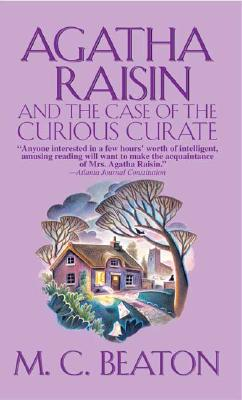 Agatha Raisin and the Case of the Curious Curate (Agatha Raisin Mysteries, No. 13), Beaton, M. C.