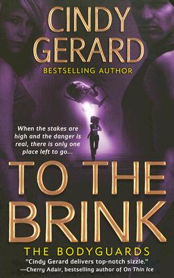 To the Brink (The Bodyguards, Book 3), Cindy Gerard