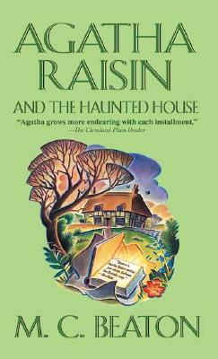AGATHA RAISIN AND THE HAUNTED HOUSE, Beaton, M. C.