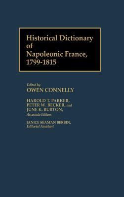 Historical Dictionary of Napoleonic France, 1799-1815:, Connelly, Owen S