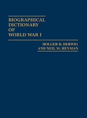 Biographical Dictionary of World War I, Herwig, Holger H.; Heyman, Neil M.