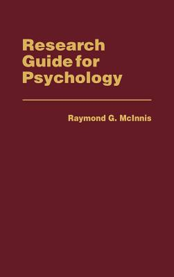 Research Guide for Psychology (Reference Sources for the Social Sciences and Humanities), Mcinnis, Raymond