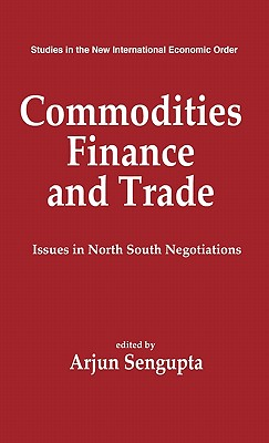 Commodities, Finance and Trade: Issues in the North-South Negotiations (Contributions in Economics and Economic History)