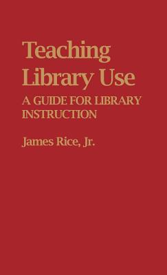 Image for Teaching Library Use: A Guide for Library Instruction