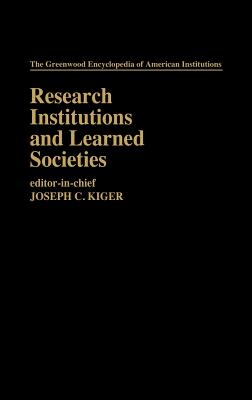 Research Institutions and Learned Societies: (The Greenwood Encyclopedia of American Institutions), Kiger, Joseph C.