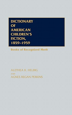 Dictionary of American Children's Fiction, 1859-1959: Books of Recognized Merit, Perkins, Agnes Regan