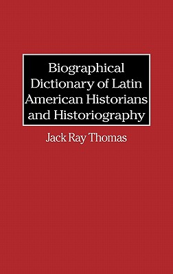 Image for Biographical Dictionary of Latin American Historians and Historiography.
