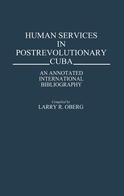 Image for Human Services in Postrevolutionary Cuba: An Annotated International Bibliography