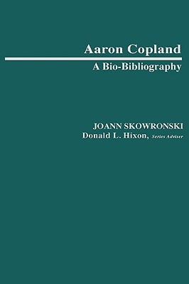 Image for Aaron Copland: A Bio-Bibliography (Bio-Bibliographies in Music)