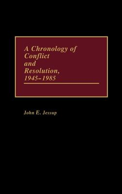 A Chronology of Conflict and Resolution, 1945-1985, Jessup, John E.