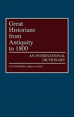 Great Historians from Antiquity to 1800: An International Dictionary (Great American Orators; 4)