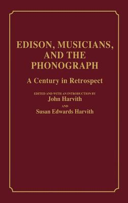 Edison, Musicians, and the Phonograph: A Century in Retrospect (Contributions to the Study of Music and Dance)