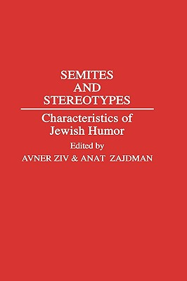 Image for Semites and Stereotypes: Characteristics of Jewish Humor (Contributions in Ethnic Studies)