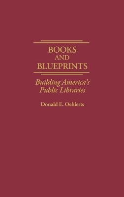 Image for Books and Blueprints: Building America's Public Libraries (Contributions in Librarianship and Information Science)