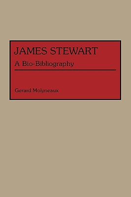 James Stewart: A Bio-Bibliography (Bio-Bibliographies in the Performing Arts), Molyneaux, Gerard