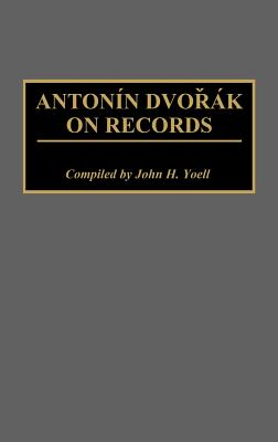 Image for Antonin Dvorak on Records (Discographies: Association for Recorded Sound Collections Discographic Reference)