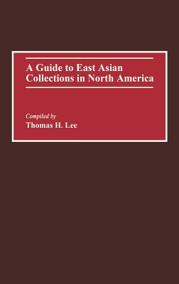 A Guide to East Asian Collections in North America (Bibliographies and Indexes in World History), Lee, Thomas