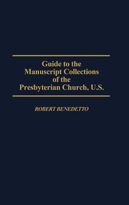 Image for Guide to the Manuscript Collections of the Presbyterian Church, U.S (Bibliographies and Indexes in Religious Studies) From the Library of Morton H. Smith