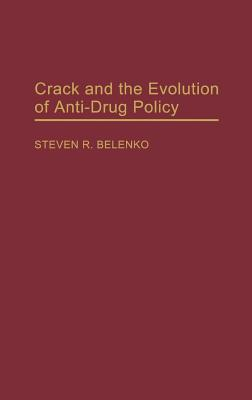 Crack and the Evolution of Anti-Drug Policy (Contributions in Criminology and Penology), Belenko, Steven