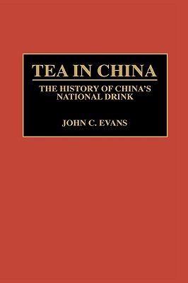 Tea in China: The History of China's National Drink (Contributions to the Study of World History), Evans, John C