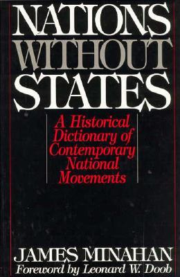Nations without States: A Historical Dictionary of Contemporary National Movements (Studies in Historiography; 3), Minahan, James B.