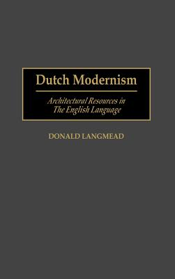 Dutch Modernism: Architectural Resources in the English Language (Art Reference Collection), Langmead, Donald