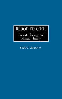 Image for Bebop to Cool: Context, Ideology, and Musical Identity (Jazz Companions)