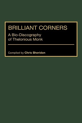 Brilliant Corners: A Bio-Discography of Thelonious Monk (Discographies: Association for Recorded Sound Collections Discographic Reference), Sheridan, Chris