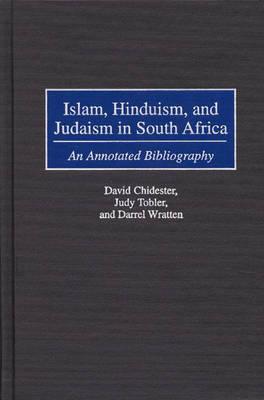 Islam, Hinduism, and Judaism in South Africa: An Annotated Bibliography (Bibliographies and Indexes in Religious Studies), Chidester, David; Kwenda, Chirevo; Petty, Robert; Tobler, Judy; Wratten, Darrel