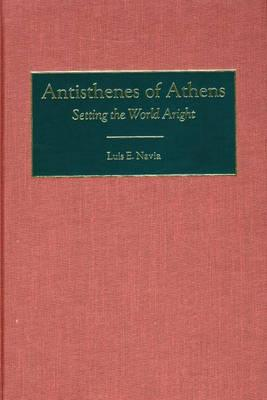 Image for Antisthenes of Athens: Setting the World Aright (Contributions in Philosophy)