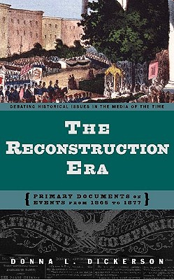 Image for The Reconstruction Era: Primary Documents on Events from 1865 to 1877 (Debating Historical Issues in the Media of the Time)