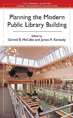 Planning the Modern Public Library Building (Libraries Unlimited Library Management Collection)