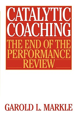 Image for Catalytic Coaching : The End of the Performance Review