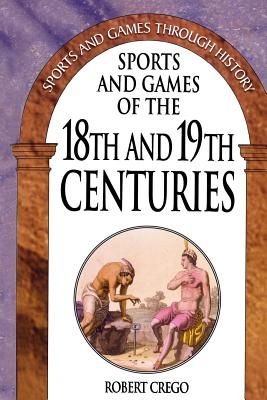Sports and Games of the 18th and 19th Centuries (Sports and Games Through History), Crego, Robert